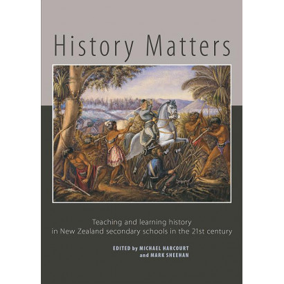 History Matters: Teaching and learning history in New Zeland , by Michael Harcourt and Mark Sheehan (eds) (New Zealand History)