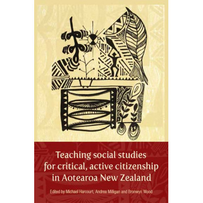 Teaching Social Studies for Critical, Active Citizenship, by Michael Harcourt, Andrea Milligan and Bronwyn Wood (Eds) (Education)