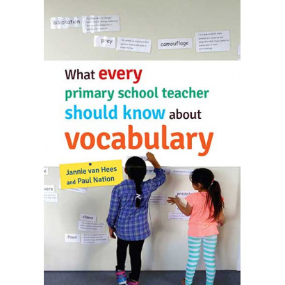 What every primary school teacher should know about vocabulary, by Jannie van Hees and Paul Nation (Education)