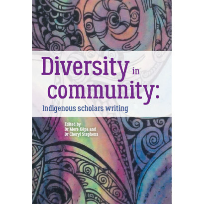 Diversity in community: Indigenous scholars writing, by Dr Mere Kēpa and Dr Cheryl Stephens (Eds) (Māori / Pacific (contemporary))