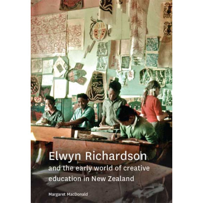 Elwyn Richardson and the Early World of Creative Education in NZ, by Margaret MacDonald (Education)