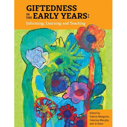Giftedness in the Early Years: Informing, Learning and Teaching, by Edited by Valerie Margarin, Caterina Murphy and Jo Dean (Education)