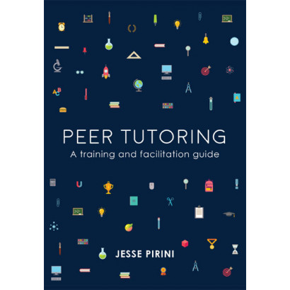 Peer Tutoring: A Training and Facilitation Guide, by Jesse Pirini (Education)