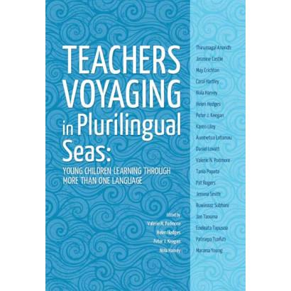 Teachers Voyaging in Pluralingual Seas, by Valerie Podmore, Helen Hedges, Peter J. Keegan and Nola Harvey (Education)