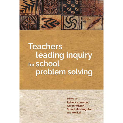 Teachers leading inquiry for school problem solving, by Edited by Rachel McNae, Michele Morrison and Ross Notman (Education)