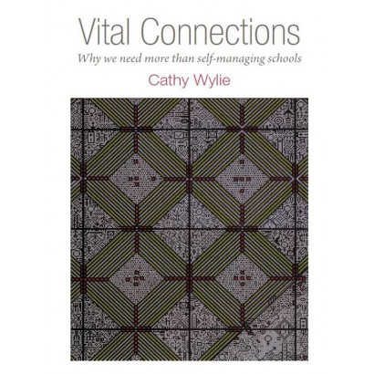 Vital Connections: Why we need more than self-managing schools, by Cathy Wylie (Education)