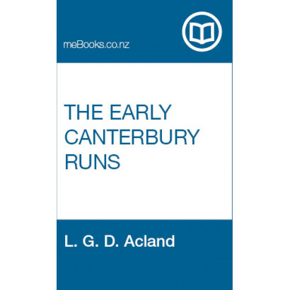 The Early Canterbury Runs: Containing the First, Second and Third (new) Series, by L. G. D. Acland (New Zealand History)