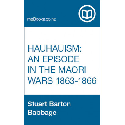 Hauhauism: An Episode in the Maori Wars 1863-1866, by Stuart Barton Babbage, M.A. (N.Z.) (New Zealand History)