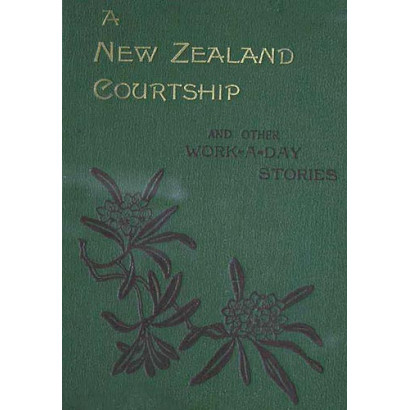 A New Zealand Courtship and other Work-A-Day Stories, by  Elizabeth Boyd Bayly  (Fiction & Literature)