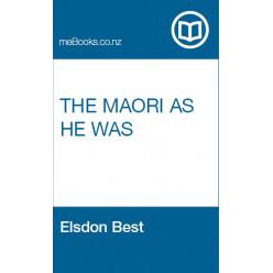 The Maori As He Was