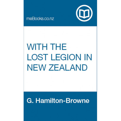With the Lost Legion in New Zealand, by G. Hamilton-Browne (Fiction & Literature)