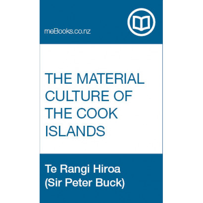 The Material Culture of the Cook Islands (Aitutaki, by Te Rangi Hiroa (Sir Peter Henry Buck) (Māori / Pacific (historical))