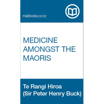 Medicine Amongst the Maoris, in Ancient and Modern Times, by Te Rangi Hiroa (Sir Peter Henry Buck) (Science & Natural History)