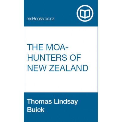 The Moa-Hunters of New Zealand: Sportsman of the Stone Age, by Thomas Lindsay Buick (Science & Natural History)