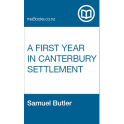 A First Year in Canterbury Settlement With Other Early Essays