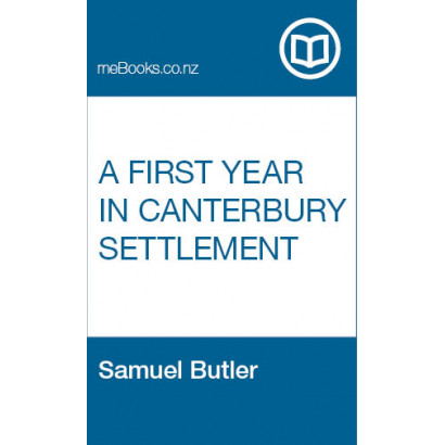 A First Year in Canterbury Settlement With Other Early Essays, by Samuel Butler (Biography & Memoir)