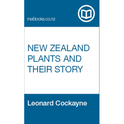 New Zealand Plants and their Story, by Leonard Cockayne (Science & Natural History)