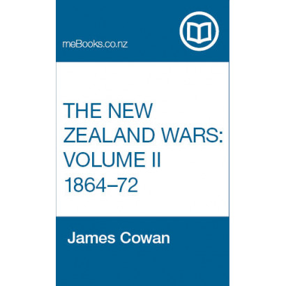 The New Zealand Wars: A History of the Maori Campaigns and the Pioneering Period: Volume II: The Hauhau Wars, 1864-72, by  James Cowan, F.R.G.S.  (New Zealand History)