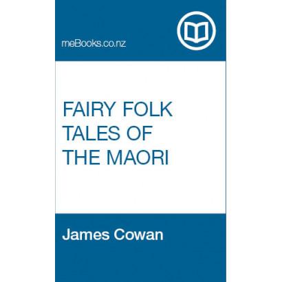 Fairy Folk Tales of the Maori, by  James Cowan  (New Zealand History)