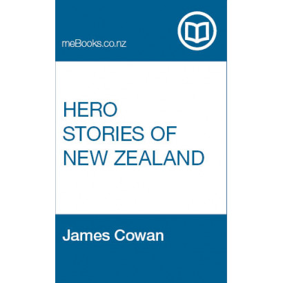 Hero Stories of New Zealand, by  James Cowan  (New Zealand History)