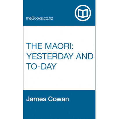 The Maori: Yesterday and To-day