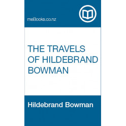 The Travels of Hildebrand Bowman, Esquire, into Carnovirria, Taupiniera, Olfactaria, and Auditante, in New-Zealand; in the Island of Bonhommica, and in the Powerful Kingdom of Luxo-Volupto, on the Great Southern Continent