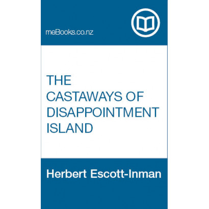 The Castaways of Disappointment Island, by Herbert Escott-Inman (History)