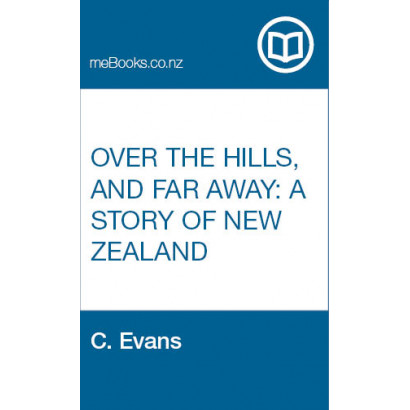 Over The Hills, and Far Away: A Story of New Zealand