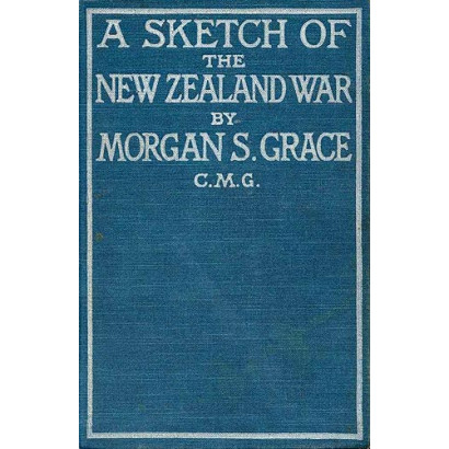 A Sketch of the New Zealand War, by  Morgan S. Grace  (New Zealand History)