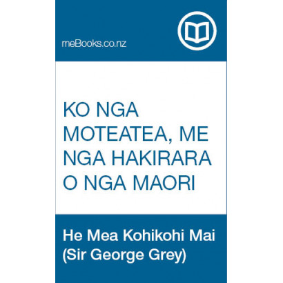 Ko Nga Moteatea, Me Nga Hakirara O Nga Maori, by  He Mea Kohikohi Mai (Sir George Grey)  (Māori / Pacific (historical))