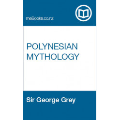 Polynesian Mythology and Ancient Traditional History of the New Zealand Race