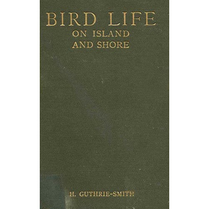 Bird Life on Island and Shore, by H. Guthrie-Smith (Science & Natural History)