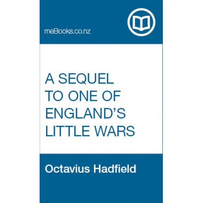 A Sequel to One of England's Little Wars, by  Octavius Hadfield  (History)