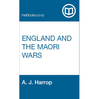 England and the Maori Wars, by A. J. Harrop (New Zealand History)