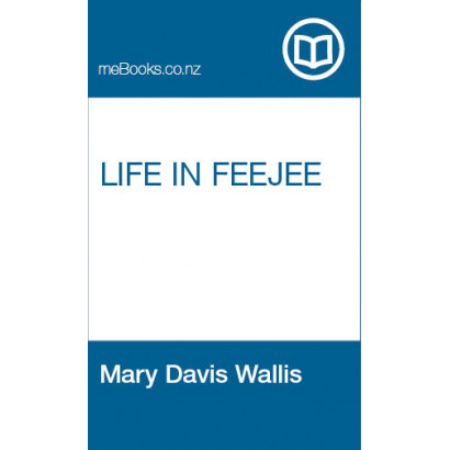 Life in Feejee, or, Five Years among the Cannibals