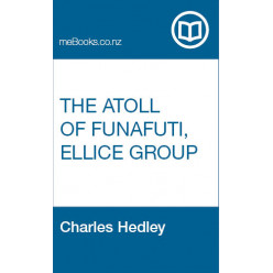 The Atoll of Funafuti, Ellice group : its zoology, botany, ethnology and general structure based on collections made by Charles Hedley of the Australian Museum, Sydney, N.S.W