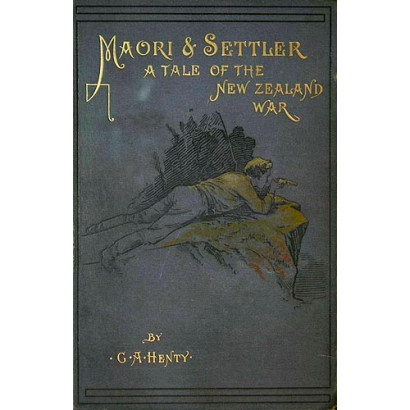 Maori and Settler: A Story of the New Zealand War, by G. A. Henty (Fiction & Literature)