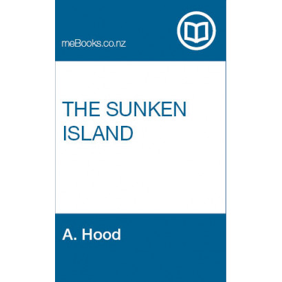 The Sunken Island. A Maori Legend: Occurring Ere the Time of Captain Cook, by  A. Hood.  (Fiction & Literature)