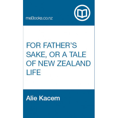For Father's Sake, or A Tale of New Zealand Life, by Alie Kacem (Fiction & Literature)
