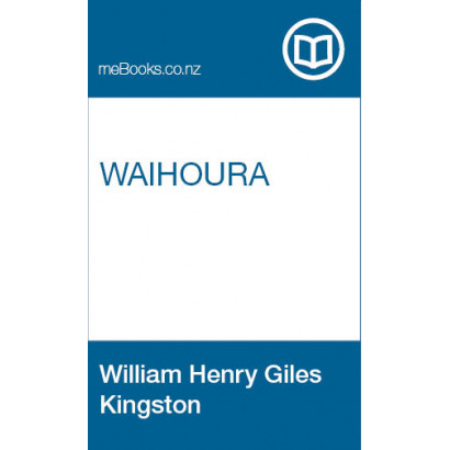 Waihoura, by W. H. G. Kingston (Fiction & Literature)