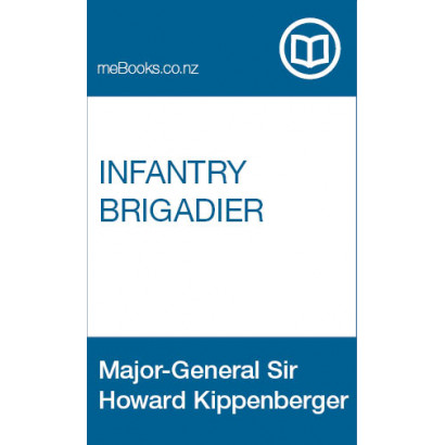Infantry Brigadier, by Major-General Sir Howard Kippenberger K.B.E., C.B., D.S.O. and B (New Zealand History)