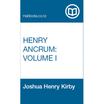 Henry Ancrum: A Tale of the Last War in New Zealand, Volume 1, by  Joshua Henry Kirby  (Fiction & Literature)
