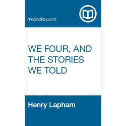 We Four, and the Stories We Told - Henry Lapham