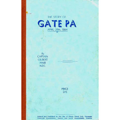 The Story of Gate Pa, April 29th, 1864, by Captain Gilbert Mair (New Zealand History)