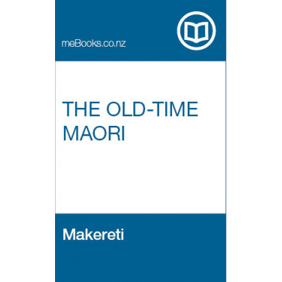 The Old-Time Maori, by Makereti (Māori / Pacific (historical))