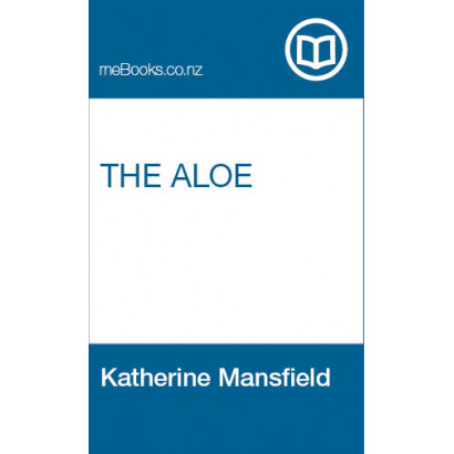 The Aloe, by  Katherine Mansfield  (Fiction & Literature)