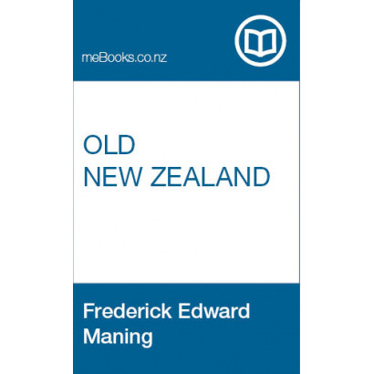 Old New Zealand: Being Incidents of Native Customs and Character in the Old Times by A Pakeha Maori, by Frederick Edward Maning (Fiction & Literature)