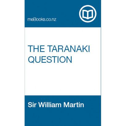 The Taranaki Question, by Sir William Martin (New Zealand History)