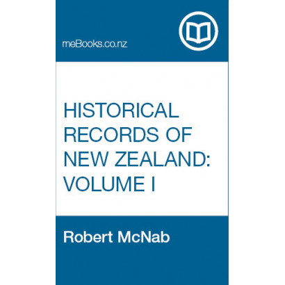 Historical Records of New Zealand, Vol. I, by  (New Zealand History)