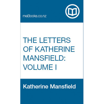 The Letters of Katherine Mansfield: Volume I